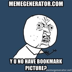 Y U No - memegenerator.com y u no have bookmark picture?
