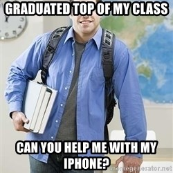 Hispanic College Student  - Graduated top of my class can you help me with my iphone?