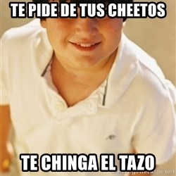 Annoying Childhood Friend - TE PIDE DE TUS CHEETOS TE CHINGA EL TAZO