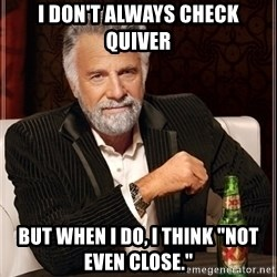 """Dos Equis Guy gives advice - i don't always check quiver but when i do, i think """"not even close."""""""