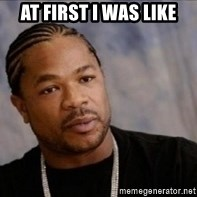 Xzibit WTF - At first I was like