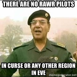 Iraqi Information Minister - ThERE ARE NO RAWR PILOTS in CURSE OR ANY OTHER REGION IN EVE