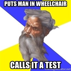 God - PUTS MAN IN WHEELCHAIR CALLS IT A TEST