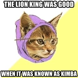 Hipster Kitty - The lion king was good when it was known as kimba