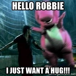 barneytalek - HELLO ROBBIE  I JUST WANT A HUG!!!