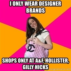 Unknowledgable Fashionista - i only wear designer brands shops only at a&f, hollister, gilly hicks