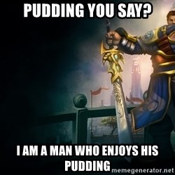 Garen - Pudding you say? i am a man who enjoys his pudding