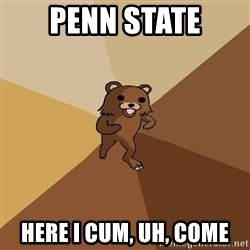 Pedo Bear From Beyond - penn state here i cum, uh, come