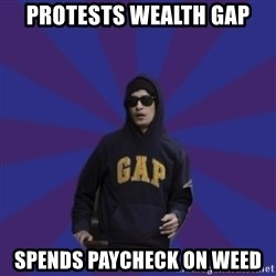 Contradictory Anti-Imperialist Protester - protests wealth gap spends paycheck on weed