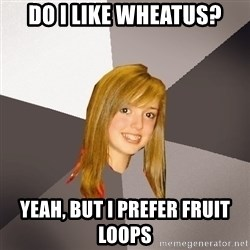 Musically Oblivious 8th Grader - do i like wheatus? yeah, but i prefer fruit loops