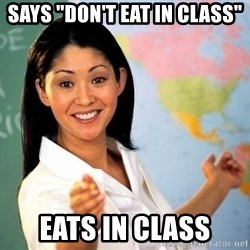 "unhelpful teacher - Says ""don't eat in class"" eats in class"