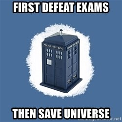 Dr Who - First defeat exams then save universe