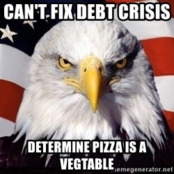 American Pride Eagle - can't fix debt crisis       determine pizza is a vegtable
