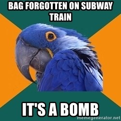 Paranoid Parrot - BAG FORGOTTEN ON SUBWAY TRAIN  IT'S A BOMB