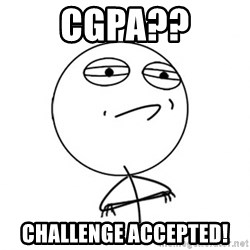 Challenge Accepted - CGPA?? challenge accepted!