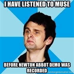 Irrational Muse Fans - i have listened to muse before Newton Abbot demo was recorded