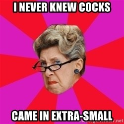 Disgusted Grandma - i never knew cocks came in extra-small