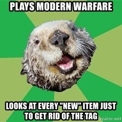 """Ocd Otter - PLAYS MODERN WARFARE lOOKS AT EVERY """"NEW"""" ITEM JUST TO GET RID OF THE TAG"""