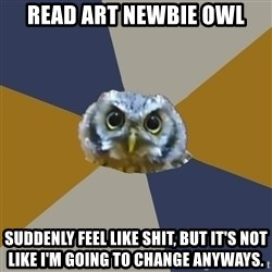 Art Newbie Owl - Read art newbie owl suddenly feel like shit, but it's not like i'm going to change anyways.