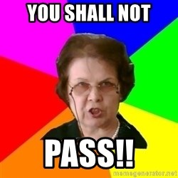 teacher - YOU SHALL NOT PASS!!