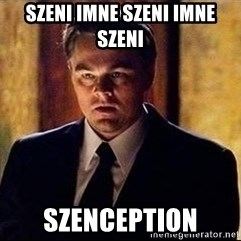 inception - SZENI IMNE SZENI IMNE SZENI SZENCEPTION