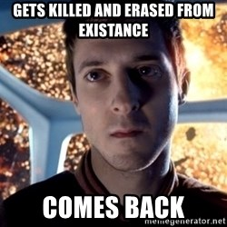 Rory Williams - Gets killed and erased from existance comes back