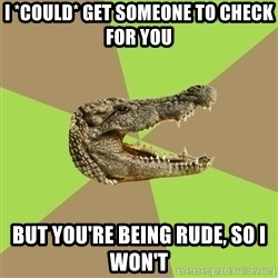 Customer Service Croc - I *could* get someone to check for you But you're being rude, so i won't