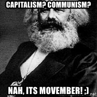 Marx - CApitalism? communism? nah, its movember! ;)