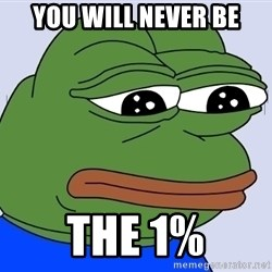 Feels Bad Man Frog - You will never be the 1%