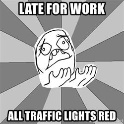 Whyyy??? - Late For Work all traffic lights red