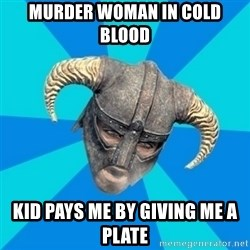 skyrim stan - Murder woman in cold blood Kid pays me by giving me a plate