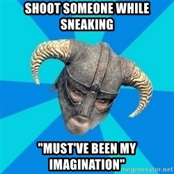 "skyrim stan - Shoot Someone while sneaking ""Must've been my imagination"""