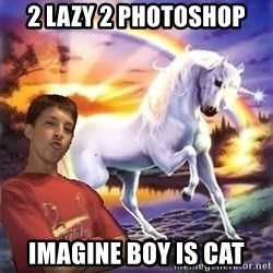 Chris' Unicorn - 2 lazy 2 photoshop imagine boy is cat