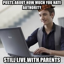 SCUMBAG TKer V.2.0 - posts about how much you hate authority still live with parents