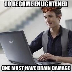 SCUMBAG TKer V.2.0 - To Become Enlightened One Must have Brain damage