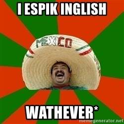 Successful Mexican - I espik inglish wathever*