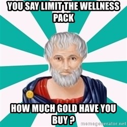 Plato eRepublik - you say limit the wellness pack how much gold have you buy ?