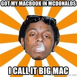 Lil Wayne Meme - Got my macbook in mcdonalds I call it big mac