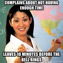 Unhelpful High School Teacher - Complains about not having enough time Leaves 10 minutes before the bell rings