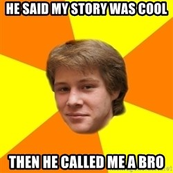 Sentimental Idiot - He said my story was cool Then he called me a Bro