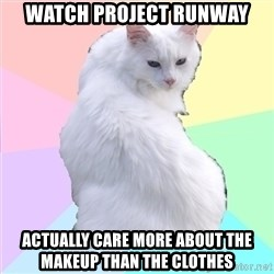 Beauty Addict Kitty - watch project runway actually care more about the makeup than the clothes