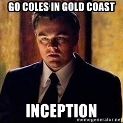 inception - Go Coles in Gold Coast INCEPTION
