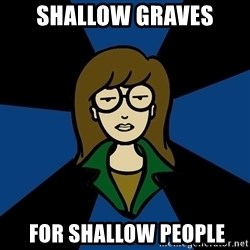 Dark Daria - Shallow graves  for shallow people