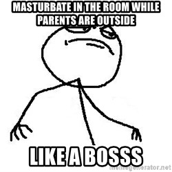 Like A Boss - masturbate in the room while parents are outside LIKE A BOSSS