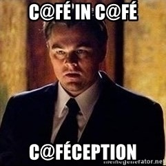 inception - c@FÉ in C@FÉ C@FÉCEPTION