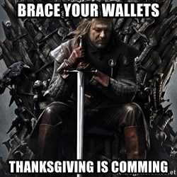 Eddard Stark - brace your wallets thanksgiving is comming