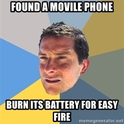 Bear Grylls - found a movile phone burn its battery for easy fire