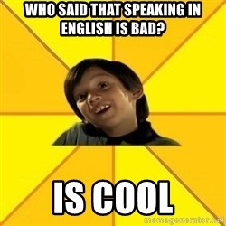 es bakans - Who said that speaking in English is bad? is cool