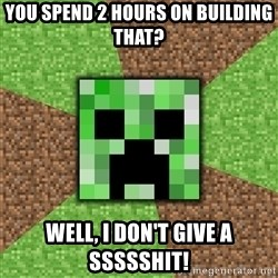 Minecraft Creeper - you spend 2 hours on building that? Well, i don't give a ssssshit!