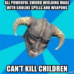 skyrim stan - all powerful sword wielding mage with godlike spells and weapons can't kill children